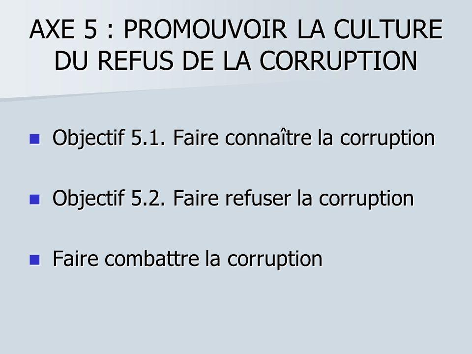 AXE 5 : PROMOUVOIR LA CULTURE DU REFUS DE LA CORRUPTION