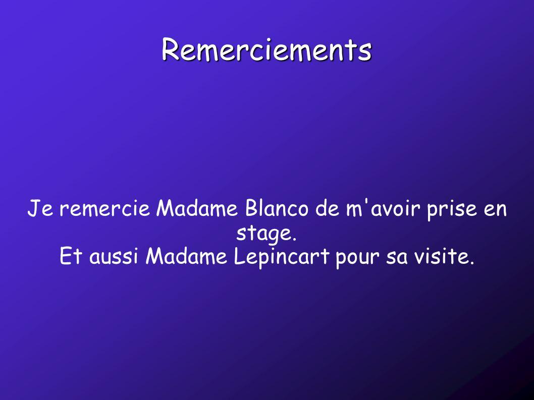 Remerciements Je remercie Madame Blanco de m avoir prise en stage.