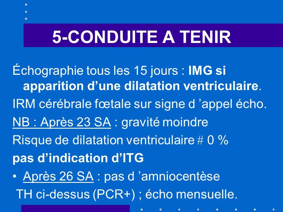 5-CONDUITE A TENIR Échographie tous les 15 jours : IMG si apparition d'une dilatation ventriculaire.