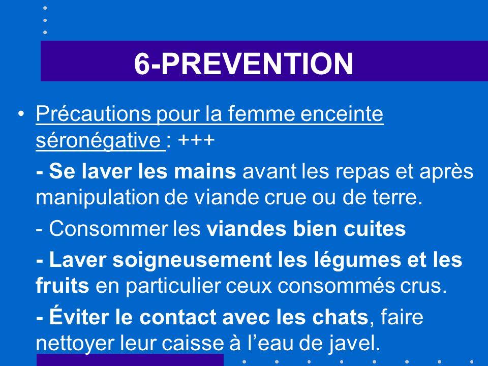 6-PREVENTION Précautions pour la femme enceinte séronégative : +++