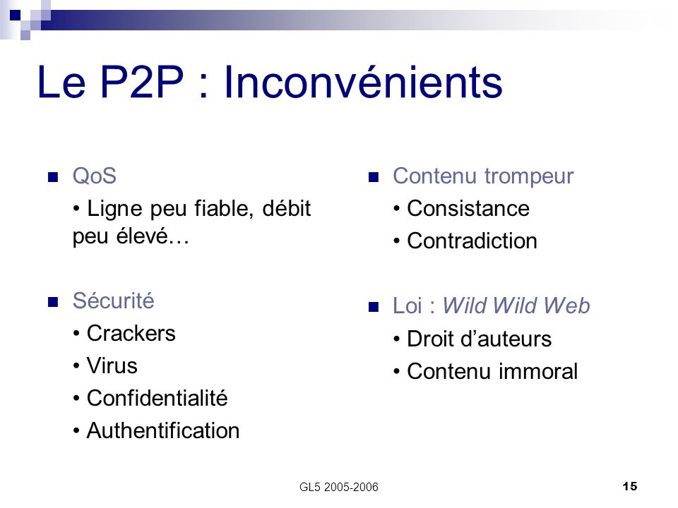 Le P2P : Inconvénients QoS • Ligne peu fiable, débit peu élevé…