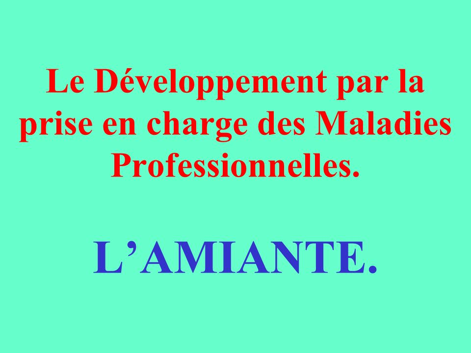 Le Développement par la prise en charge des Maladies Professionnelles