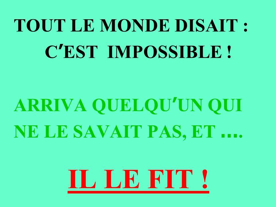 IL LE FIT ! TOUT LE MONDE DISAIT : C'EST IMPOSSIBLE !