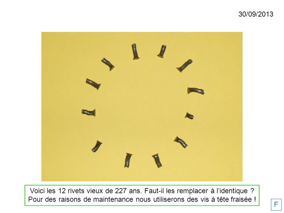 30/09/2013 Voici les 12 rivets vieux de 227 ans. Faut-il les remplacer à l'identique
