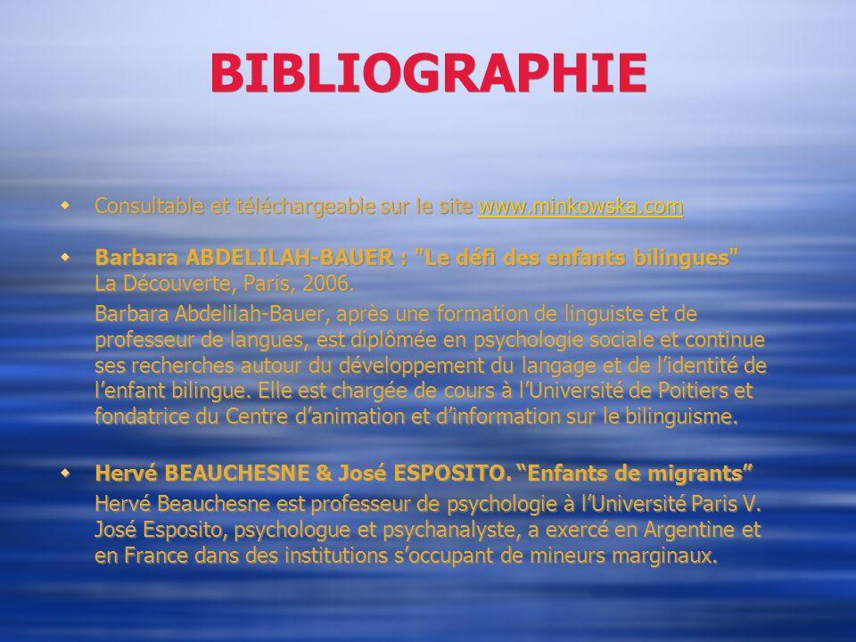 BIBLIOGRAPHIE Consultable et téléchargeable sur le site www.minkowska.com. Barbara ABDELILAH-BAUER : Le défi des enfants bilingues