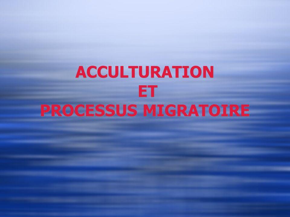 ACCULTURATION ET PROCESSUS MIGRATOIRE