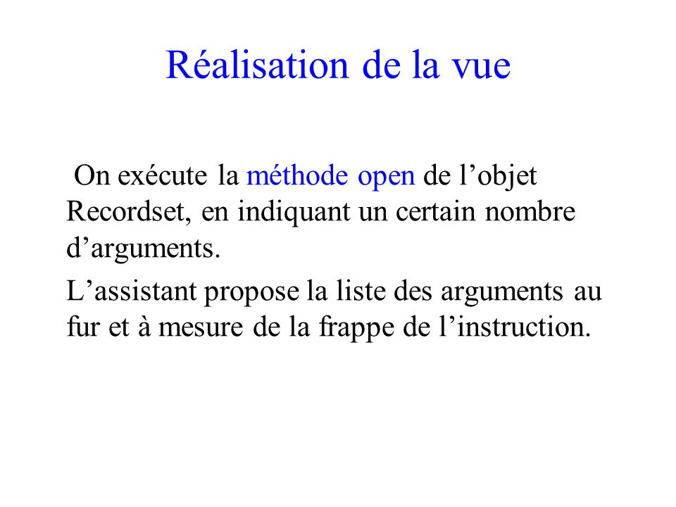 Réalisation de la vue On exécute la méthode open de l'objet Recordset, en indiquant un certain nombre d'arguments.