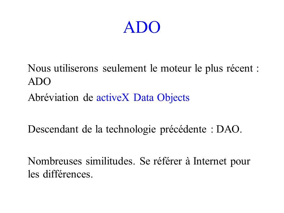ADO Nous utiliserons seulement le moteur le plus récent : ADO