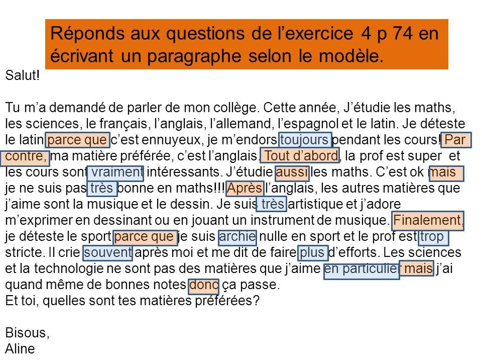 Réponds aux questions de l'exercice 4 p 74 en écrivant un paragraphe selon le modèle.