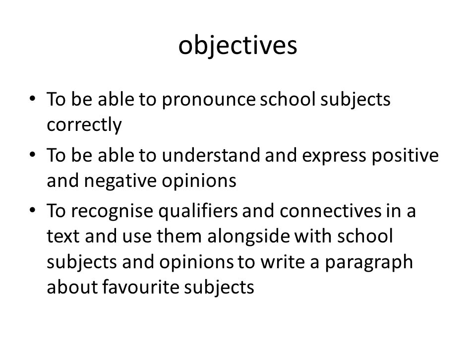 objectives To be able to pronounce school subjects correctly
