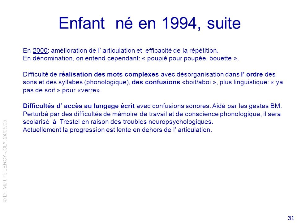 Enfant né en 1994, suite En 2000: amélioration de l' articulation et efficacité de la répétition.