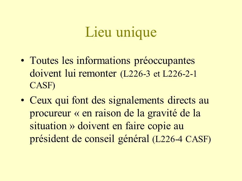 Lieu unique Toutes les informations préoccupantes doivent lui remonter (L226-3 et L226-2-1 CASF)