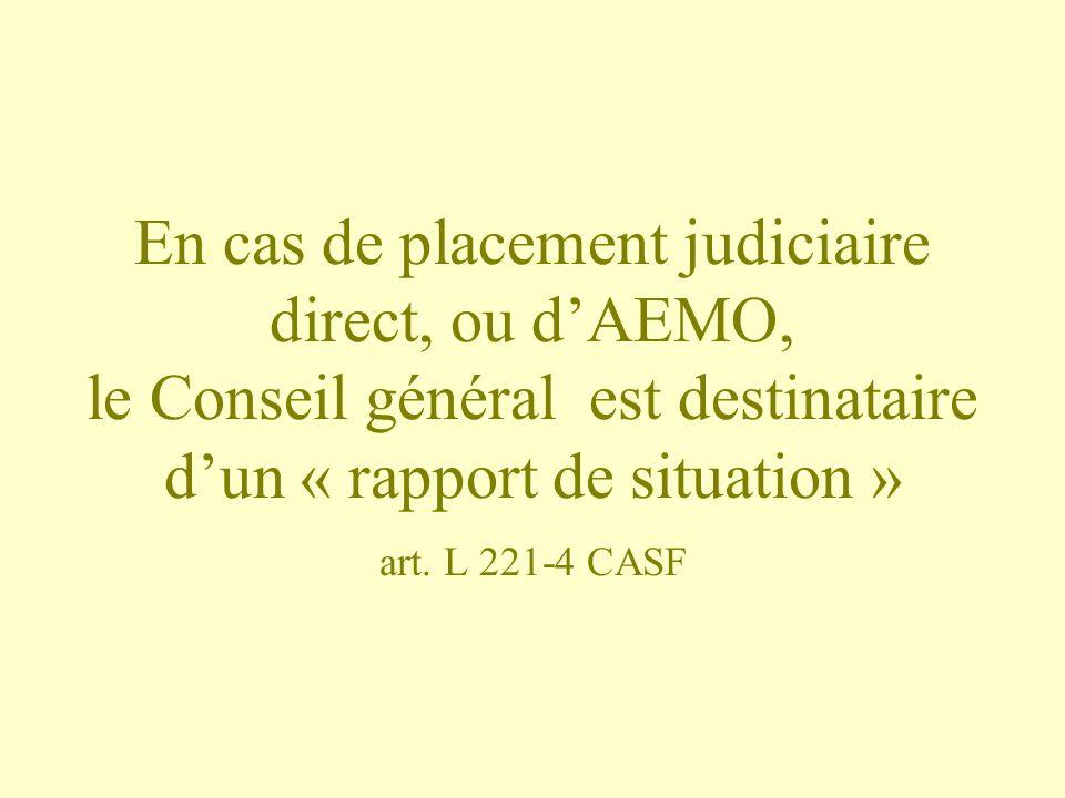 En cas de placement judiciaire direct, ou d'AEMO, le Conseil général est destinataire d'un « rapport de situation » art.