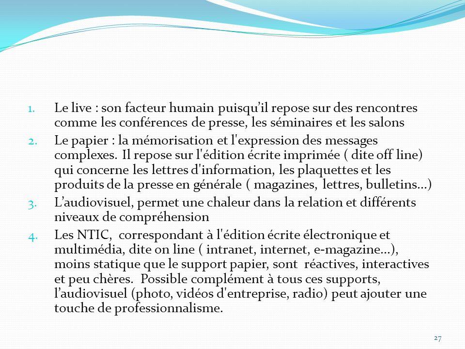 Le live : son facteur humain puisqu'il repose sur des rencontres comme les conférences de presse, les séminaires et les salons