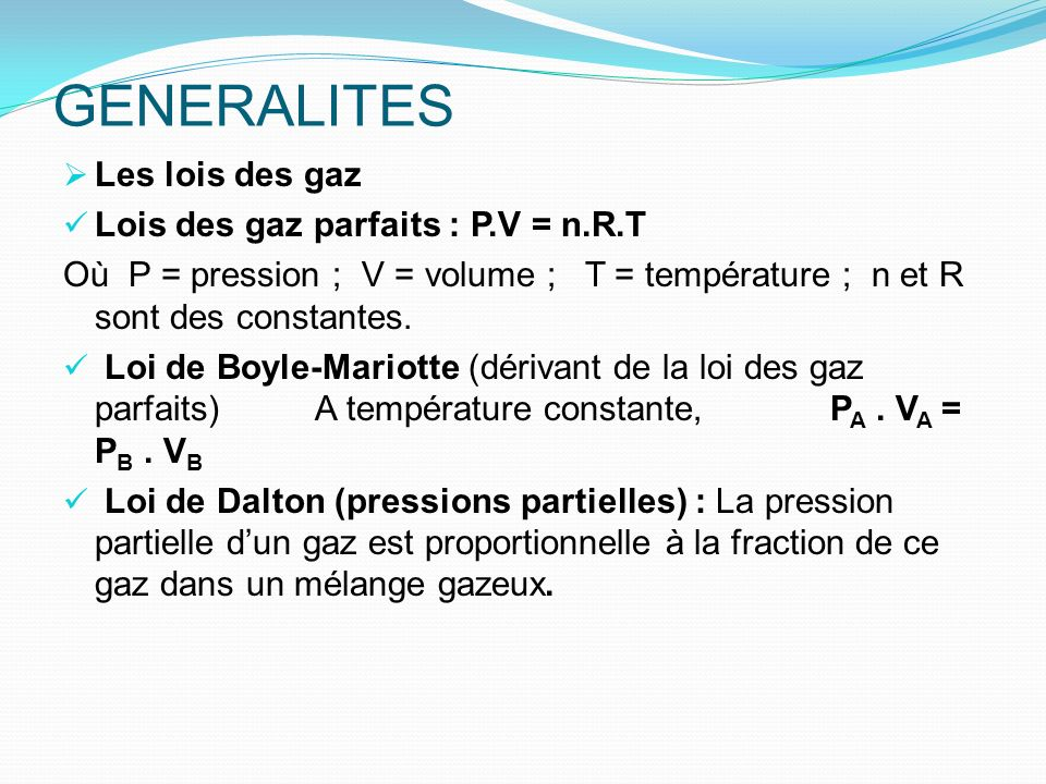 GENERALITES Les lois des gaz Lois des gaz parfaits : P.V = n.R.T