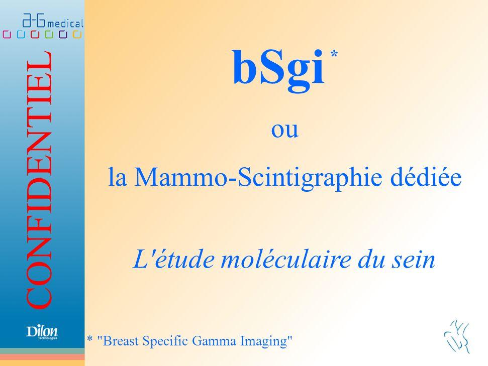 bSgi * ou la Mammo-Scintigraphie dédiée L étude moléculaire du sein
