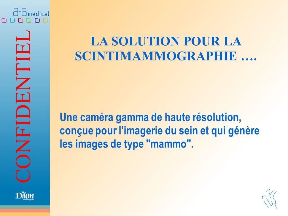 LA SOLUTION POUR LA SCINTIMAMMOGRAPHIE ….
