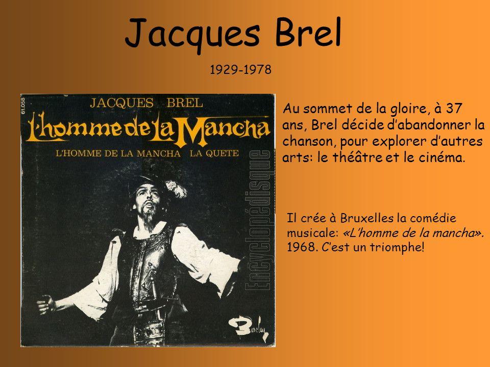 Jacques Brel 1929-1978. Au sommet de la gloire, à 37 ans, Brel décide d'abandonner la chanson, pour explorer d'autres arts: le théâtre et le cinéma.