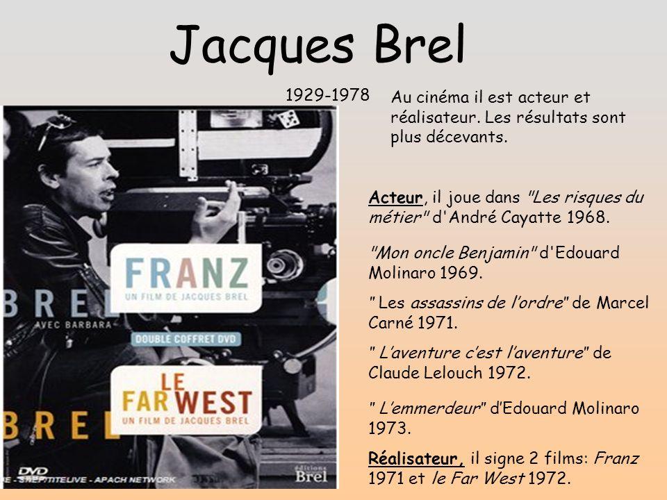 Jacques Brel 1929-1978. Au cinéma il est acteur et réalisateur. Les résultats sont plus décevants.