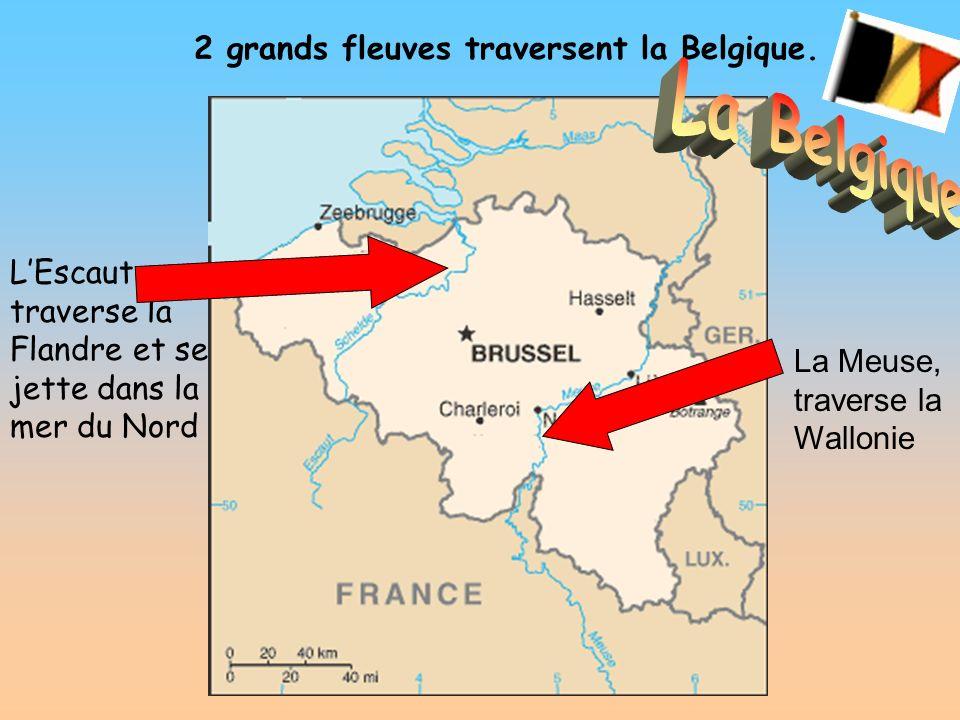 La Belgique 2 grands fleuves traversent la Belgique.