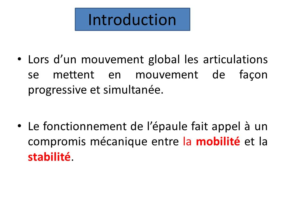 Introduction Lors d'un mouvement global les articulations se mettent en mouvement de façon progressive et simultanée.