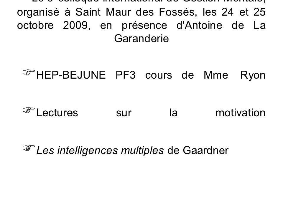 Le 9°colloque international de Gestion Mentale, organisé à Saint Maur des Fossés, les 24 et 25 octobre 2009, en présence d Antoine de La Garanderie HEP-BEJUNE PF3 cours de Mme Ryon Lectures sur la motivation Les intelligences multiples de Gaardner