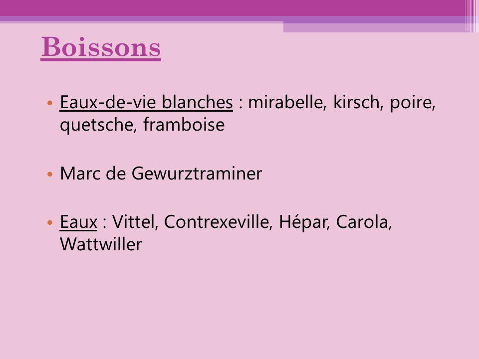 Boissons Eaux-de-vie blanches : mirabelle, kirsch, poire, quetsche, framboise. Marc de Gewurztraminer.