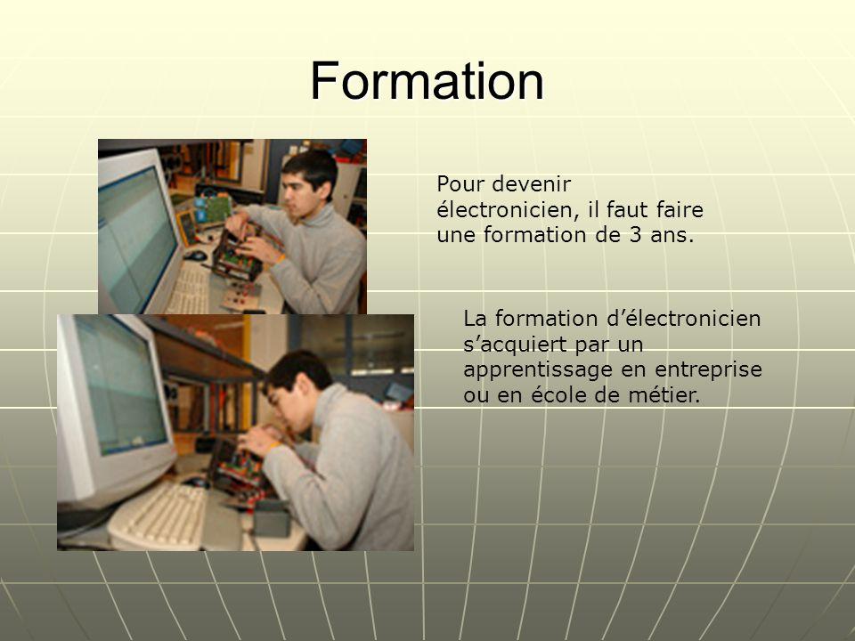 Formation Pour devenir électronicien, il faut faire une formation de 3 ans.