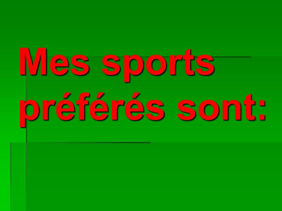 Mes sports préférés sont: