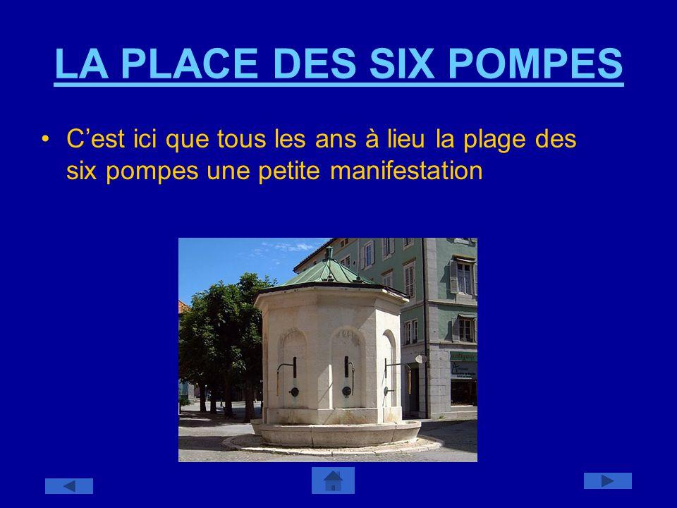 LA PLACE DES SIX POMPES C'est ici que tous les ans à lieu la plage des six pompes une petite manifestation.