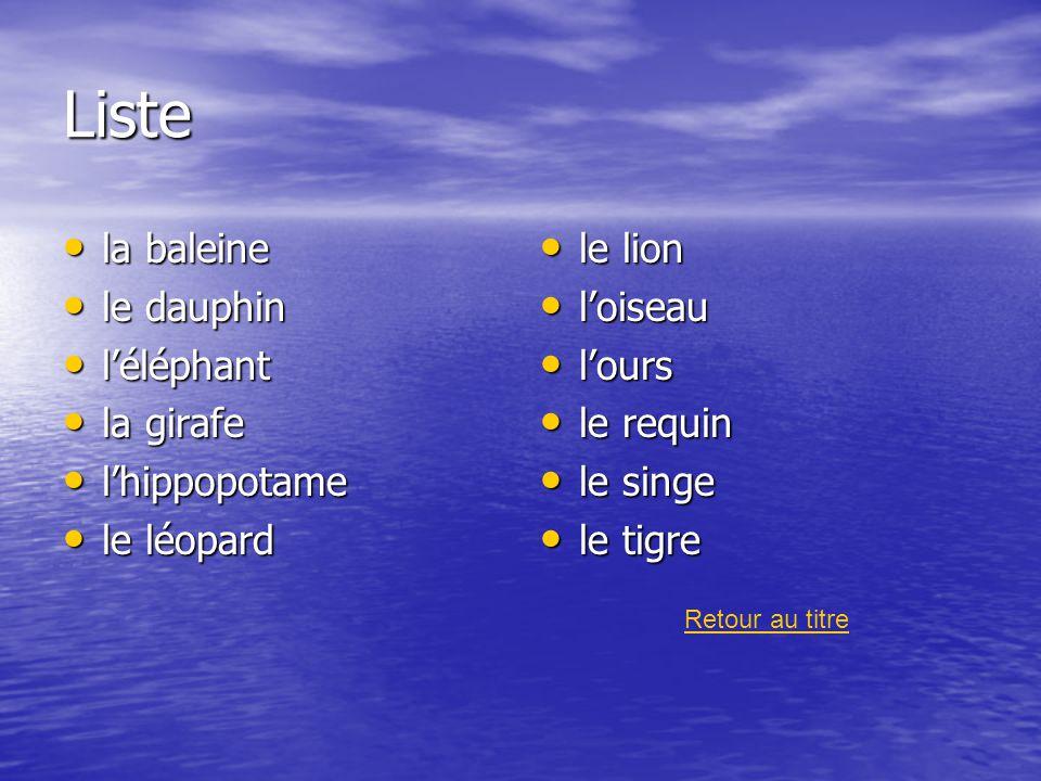 Liste la baleine le dauphin l'éléphant la girafe l'hippopotame