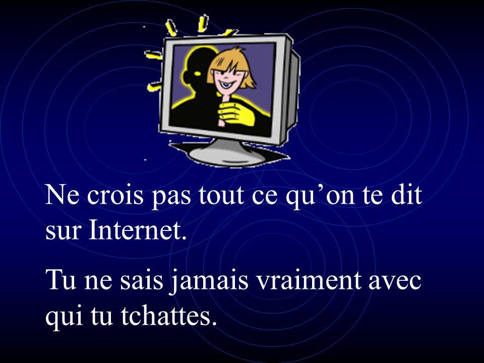 Ne crois pas tout ce qu'on te dit sur Internet.