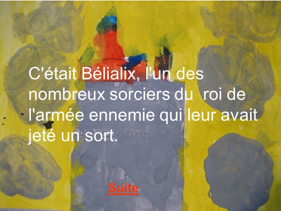 C était Bélialix, l un des nombreux sorciers du roi de l armée ennemie qui leur avait jeté un sort.