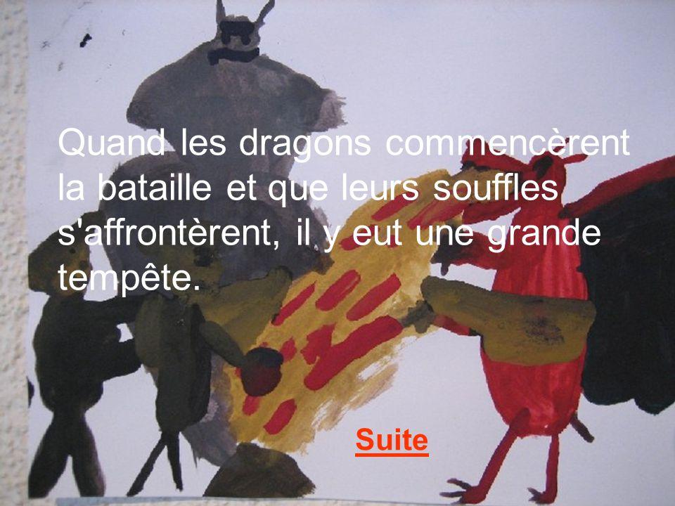 Quand les dragons commencèrent la bataille et que leurs souffles s affrontèrent, il y eut une grande tempête.