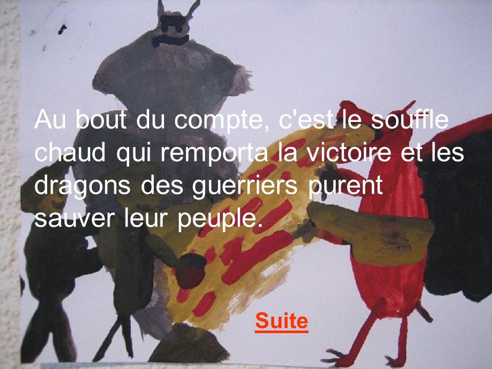 Au bout du compte, c est le souffle chaud qui remporta la victoire et les dragons des guerriers purent sauver leur peuple.