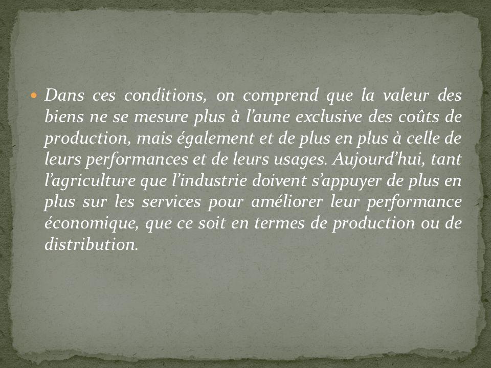 Dans ces conditions, on comprend que la valeur des biens ne se mesure plus à l'aune exclusive des coûts de production, mais également et de plus en plus à celle de leurs performances et de leurs usages.