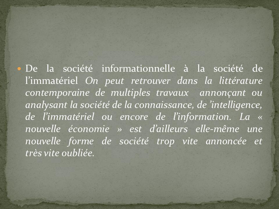 De la société informationnelle à la société de l'immatériel On peut retrouver dans la littérature contemporaine de multiples travaux annonçant ou analysant la société de la connaissance, de 'intelligence, de l'immatériel ou encore de l'information.