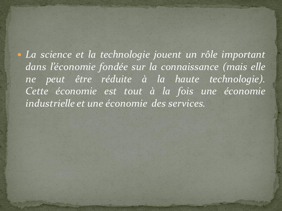 La science et la technologie jouent un rôle important dans l'économie fondée sur la connaissance (mais elle ne peut être réduite à la haute technologie).