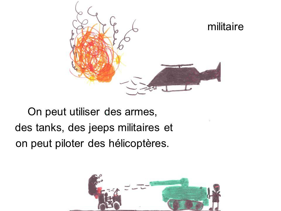 On peut utiliser des armes, des tanks, des jeeps militaires et