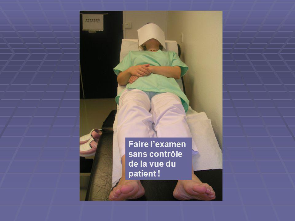 Faire l'examen sans contrôle de la vue du patient !