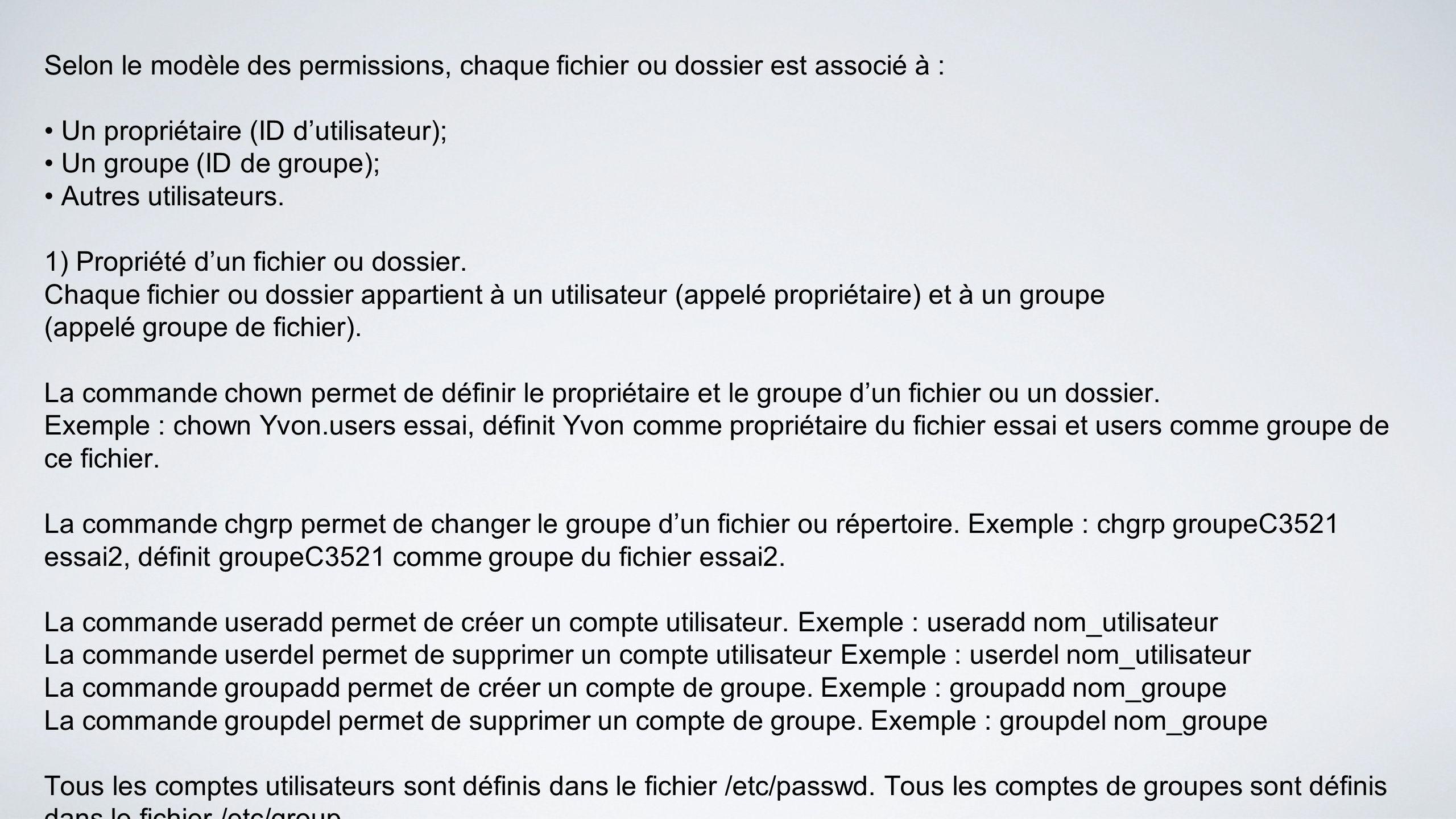 Selon le modèle des permissions, chaque fichier ou dossier est associé à :