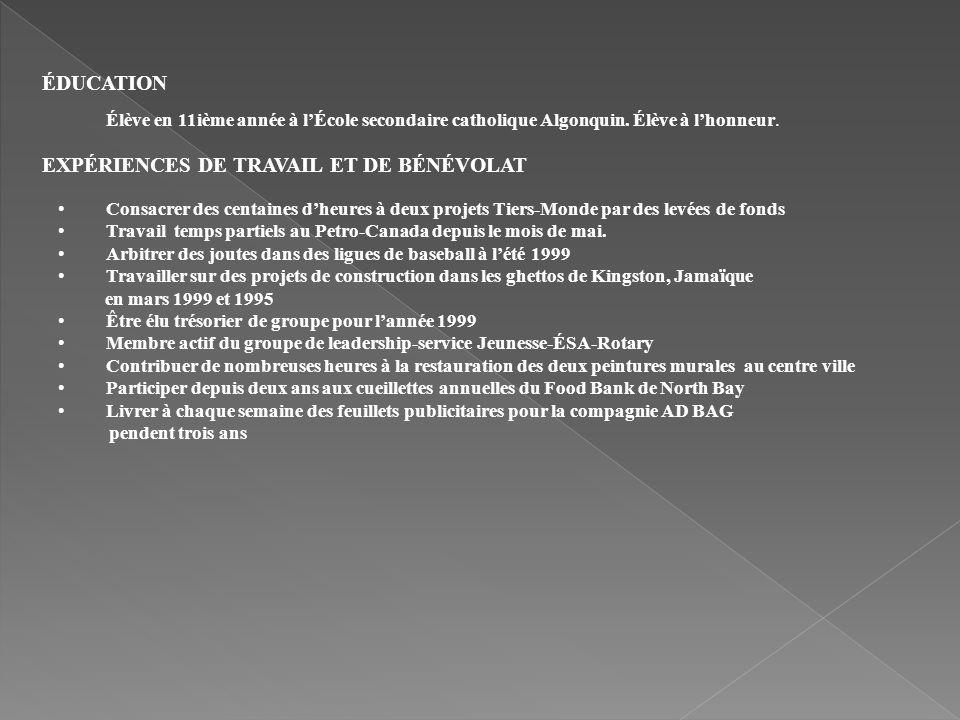 ÉDUCATION Élève en 11ième année à l'École secondaire catholique Algonquin. Élève à l'honneur. EXPÉRIENCES DE TRAVAIL ET DE BÉNÉVOLAT.