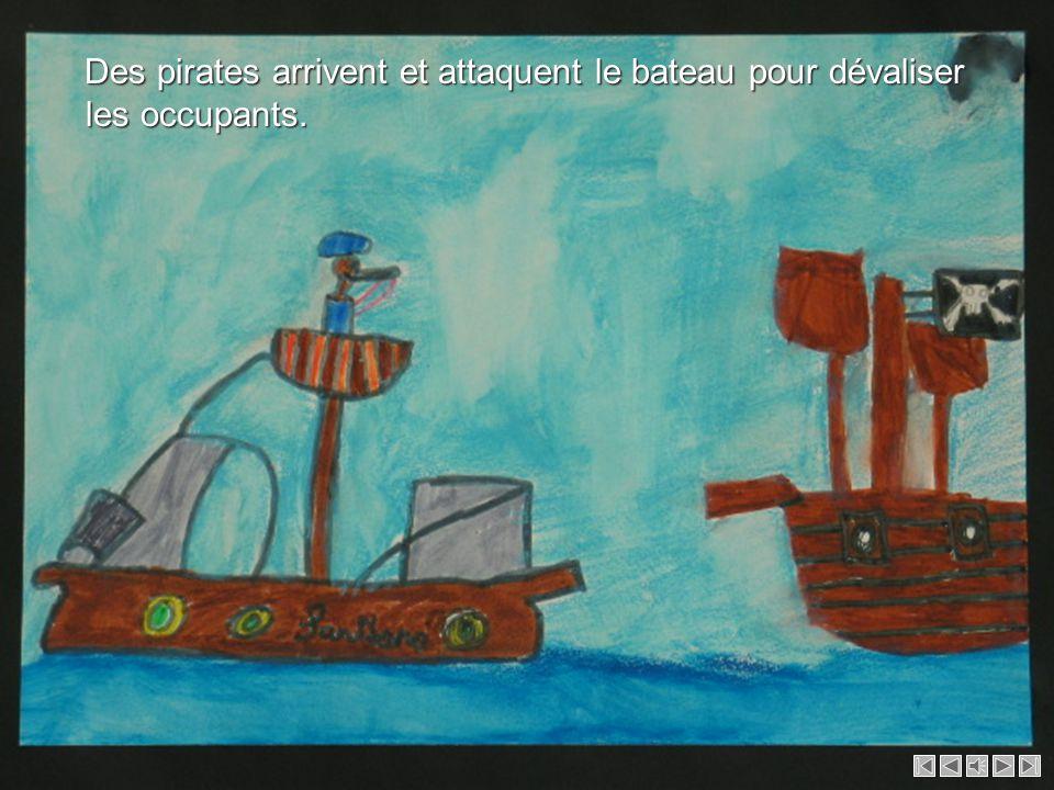 Des pirates arrivent et attaquent le bateau pour dévaliser les occupants.