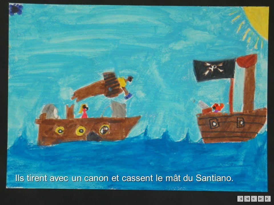 Ils tirent avec un canon et cassent le mât du Santiano.