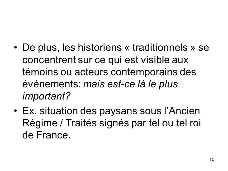 De plus, les historiens « traditionnels » se concentrent sur ce qui est visible aux témoins ou acteurs contemporains des événements: mais est-ce là le plus important