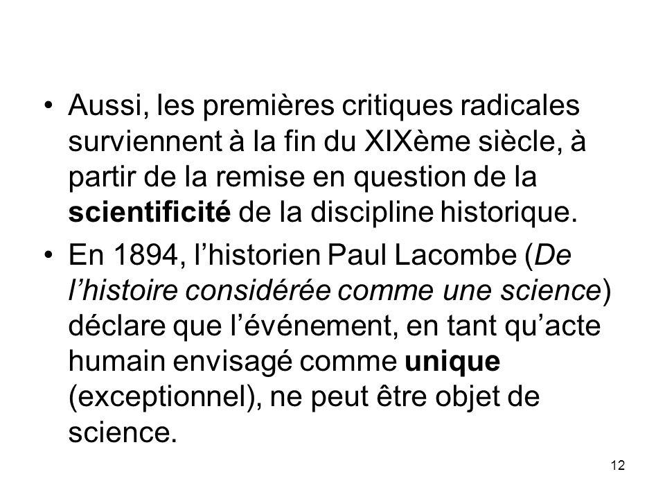 Aussi, les premières critiques radicales surviennent à la fin du XIXème siècle, à partir de la remise en question de la scientificité de la discipline historique.