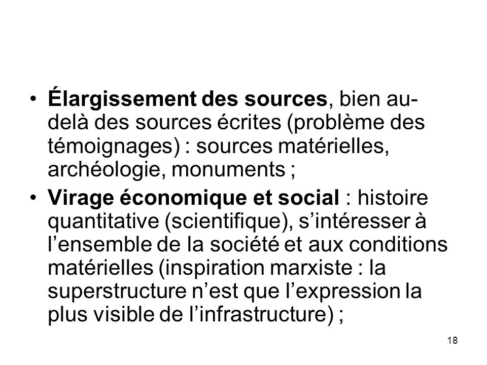 Élargissement des sources, bien au-delà des sources écrites (problème des témoignages) : sources matérielles, archéologie, monuments ;