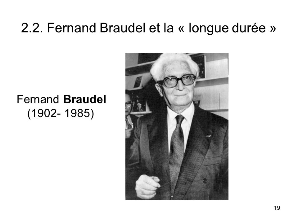 2.2. Fernand Braudel et la « longue durée »