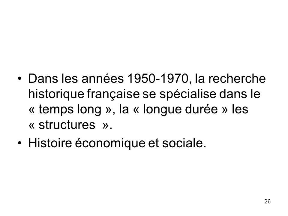 Dans les années 1950-1970, la recherche historique française se spécialise dans le « temps long », la « longue durée » les « structures ».
