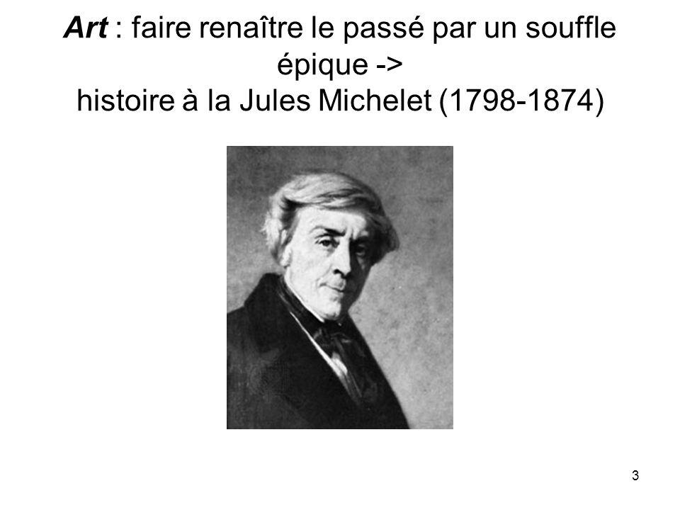 Art : faire renaître le passé par un souffle épique -> histoire à la Jules Michelet (1798-1874)